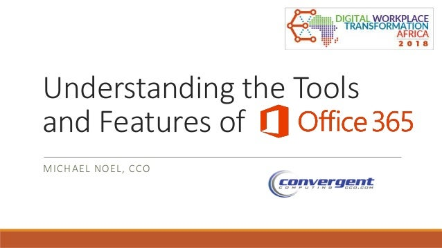 365; Understanding the Tools and Features of Office 365 MICHAEL NOEL, CCO