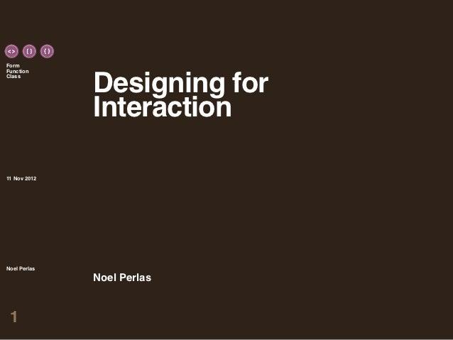 FormFunction              Designing forClass              Interaction11 Nov 2012Noel Perlas              Noel Perlas 1