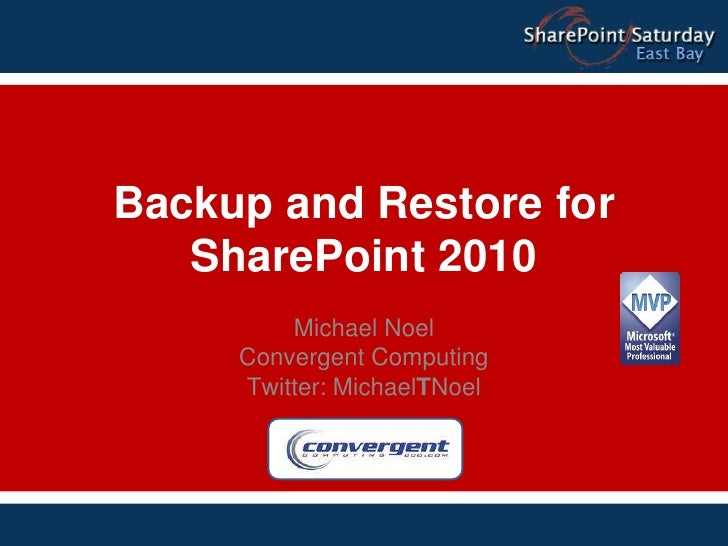 Backup and Restore for SharePoint 2010<br />Michael Noel<br />Convergent Computing<br />Twitter: MichaelTNoel<br />