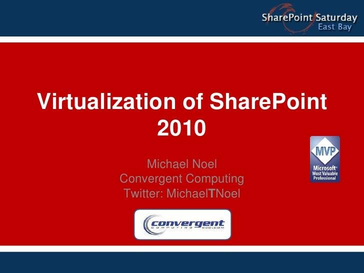 Virtualization of SharePoint 2010<br />Michael Noel<br />Convergent Computing<br />Twitter: MichaelTNoel<br />