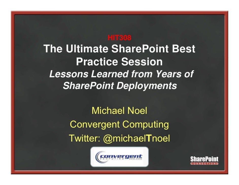 HIT308 The Ultimate SharePoint Best       Practice Session Lessons Learned from Years of   SharePoint Deployments         ...