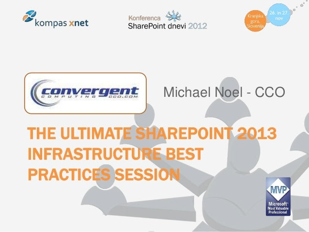 Michael Noel - CCOTHE ULTIMATE SHAREPOINT 2013INFRASTRUCTURE BESTPRACTICES SESSION