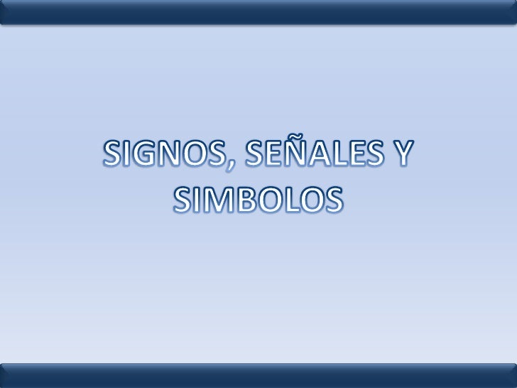 SIGNOS, SEÑALES Y SIMBOLOS