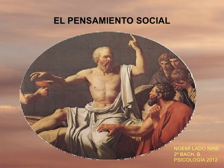 EL PENSAMIENTO SOCIAL                        NOEMÍ LADO NINE                        2º BACH. B                        PSIC...