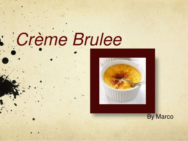 Crème Brulee By Marco
