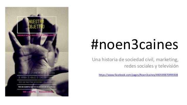#noen3caines Una historia de sociedad civil, marketing, redes sociales y televisión https://www.facebook.com/pages/Noen3ca...
