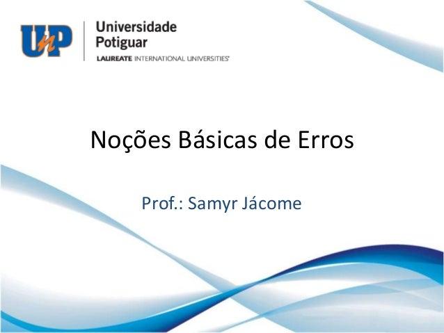 Noções Básicas de Erros    Prof.: Samyr Jácome