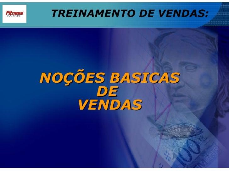 NOÇÕES BASICAS DE  VENDAS TREINAMENTO DE VENDAS: