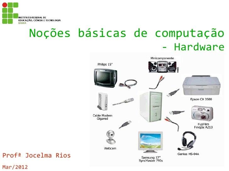Noções básicas de computação                             - HardwareProfª Jocelma RiosMar/2012