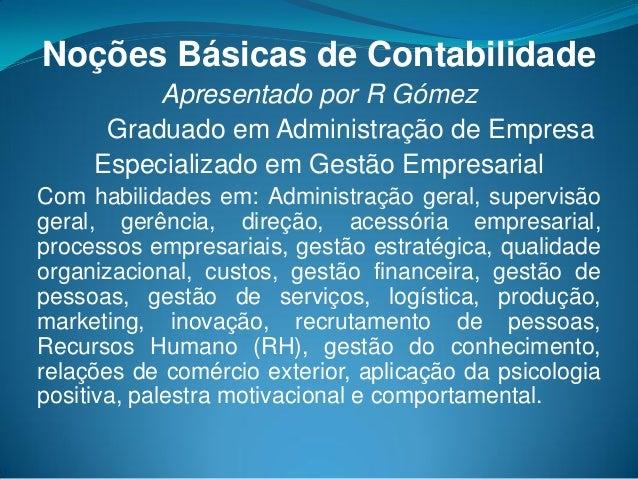 Noções Básicas de Contabilidade Apresentado por R Gómez Graduado em Administração de Empresa Especializado em Gestão Empre...