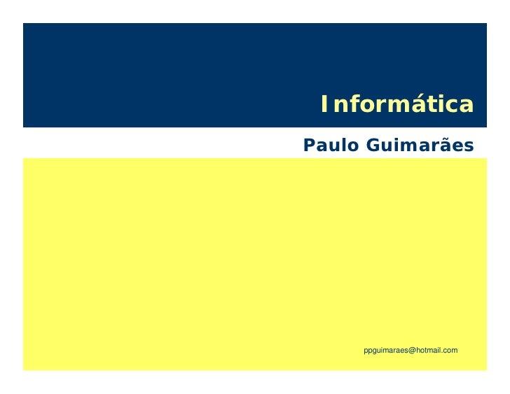 Informática Paulo Guimarães          ppguimaraes@hotmail.com