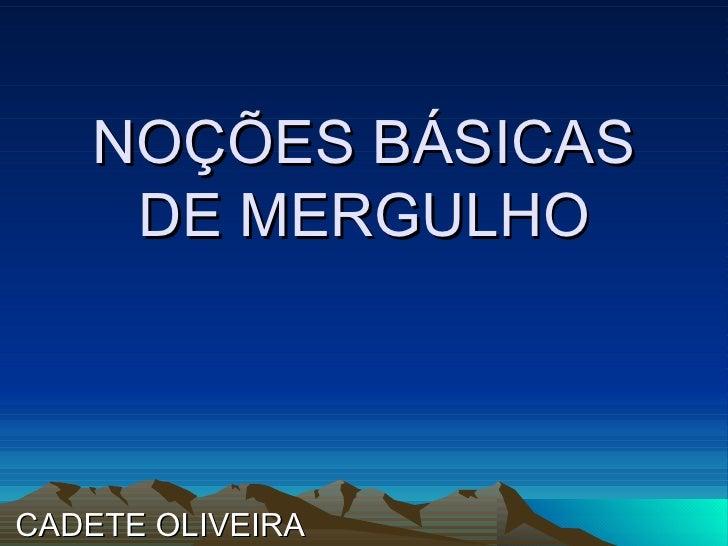 NOÇÕES BÁSICAS DE MERGULHO CADETE OLIVEIRA