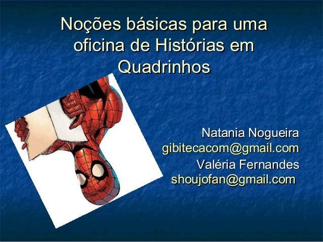 Noções básicas para uma oficina de Histórias em       Quadrinhos                   Natania Nogueira           gibitecacom@...