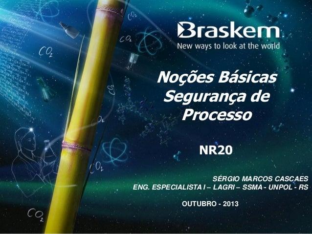 Noções Básicas Segurança de Processo NR20 SÉRGIO MARCOS CASCAES ENG. ESPECIALISTA I – LAGRI – SSMA - UNPOL - RS OUTUBRO - ...