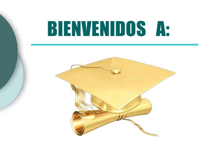 BIENVENIDOS A: