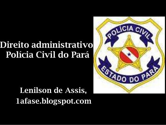 Direito administrativo, Polícia Civil do Pará    Lenilson de Assis,   1afase.blogspot.com