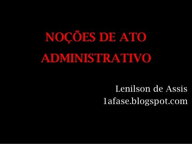 NOÇÕES DE ATOADMINISTRATIVO          Lenilson de Assis       1afase.blogspot.com