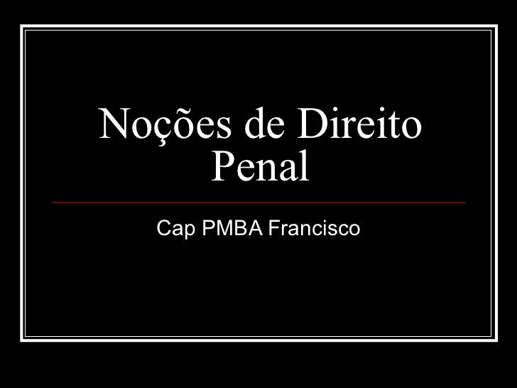 Noções de Direito Penal Cap PMBA Francisco