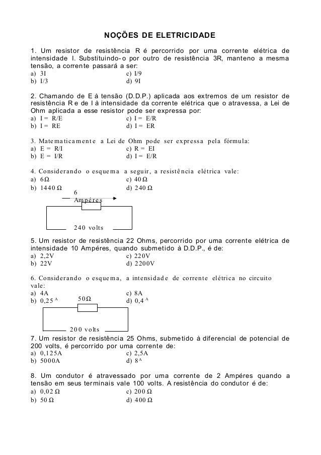 NOÇÕES DE ELETRICIDADE 1. Um resistor de resistência R é percorrido por uma corrente elétrica de intensidade I. Substituin...