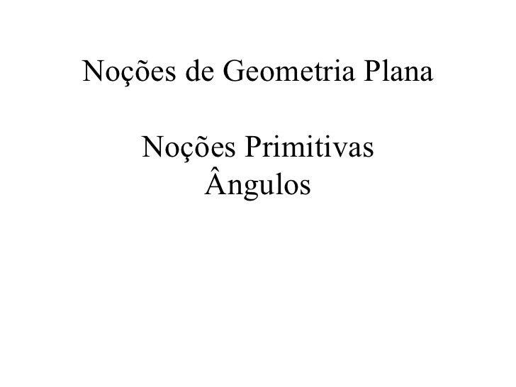 Noções de Geometria Plana Noções Primitivas Ângulos