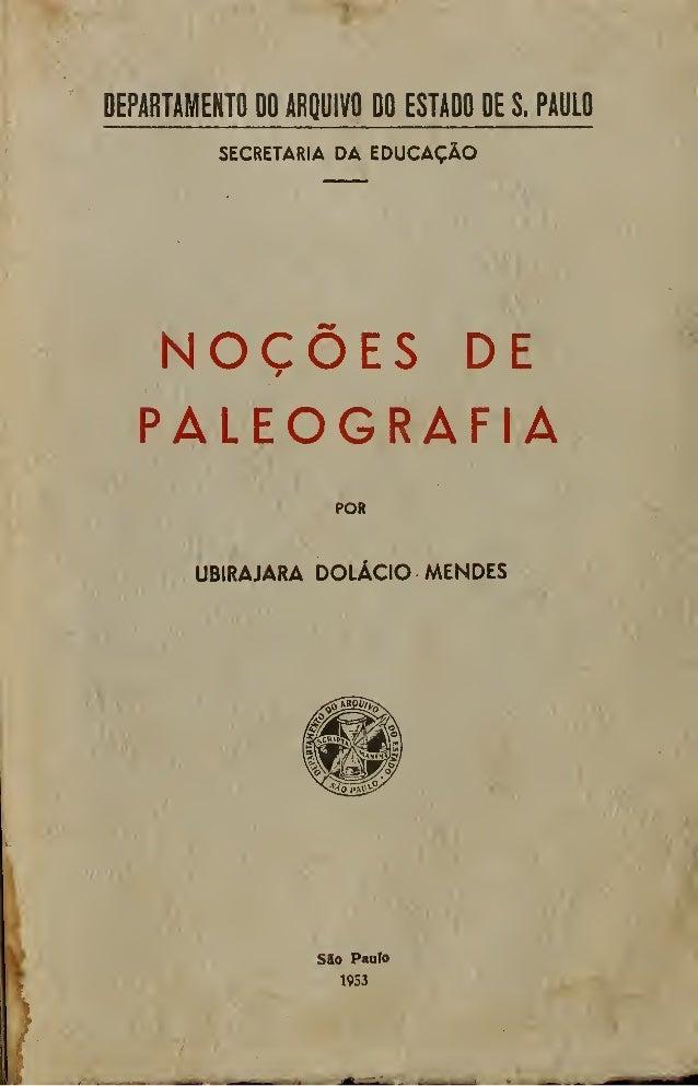 DEPARTAMENTO DO ARQUIVO DO ESTADO DE S. PAULO SECRETARIA DA EDUCAÇÃO NOÇÕES DE PALEOGRAFIA POR UBIRAJARA DOLÁCIO MENDES SS...