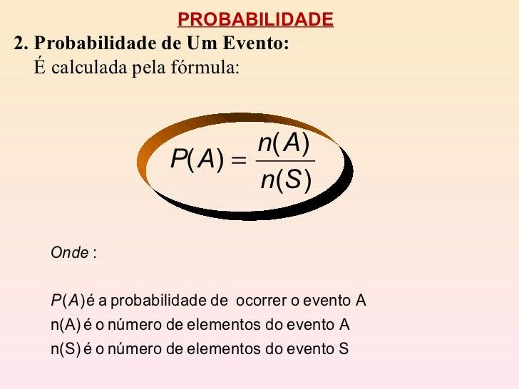 PROBABILIDADE 2. Probabilidade de Um Evento: É calculada pela fórmula:
