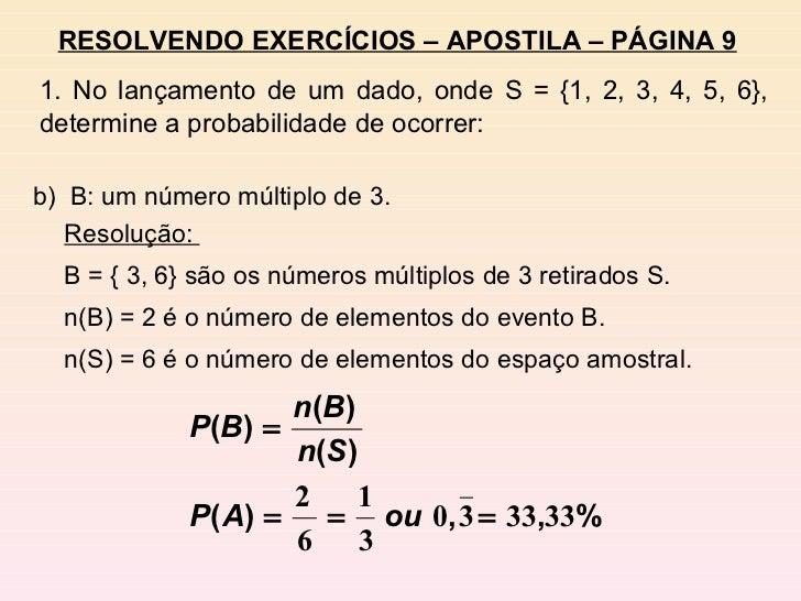 b)  B: um número múltiplo de 3. Resolução:  B = { 3, 6} são os números múltiplos de 3 retirados S. n(B) = 2 é o número de ...