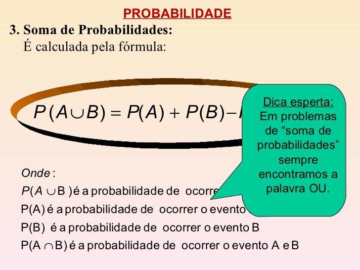 """PROBABILIDADE 3. Soma de Probabilidades: É calculada pela fórmula: Dica esperta:  Em problemas de """"soma de probabilidades""""..."""