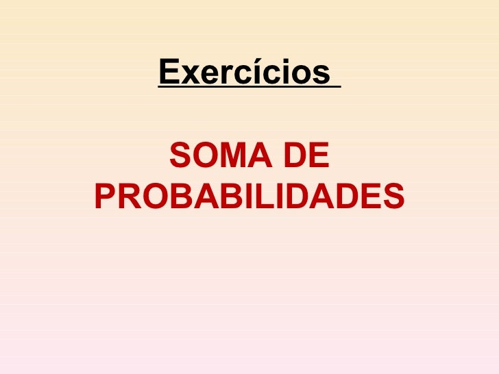 Exercícios  SOMA DE PROBABILIDADES