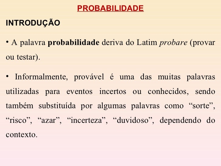 <ul><li>PROBABILIDADE </li></ul><ul><li>INTRODUÇÃO </li></ul><ul><li>A palavra  probabilidade  deriva do Latim  probare  (...