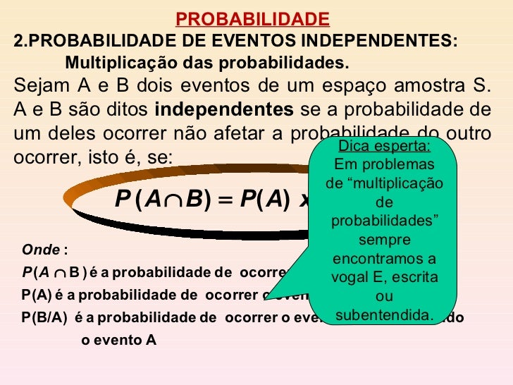 <ul><li>PROBABILIDADE </li></ul><ul><li>PROBABILIDADE DE EVENTOS INDEPENDENTES: </li></ul><ul><li>Multiplicação das probab...