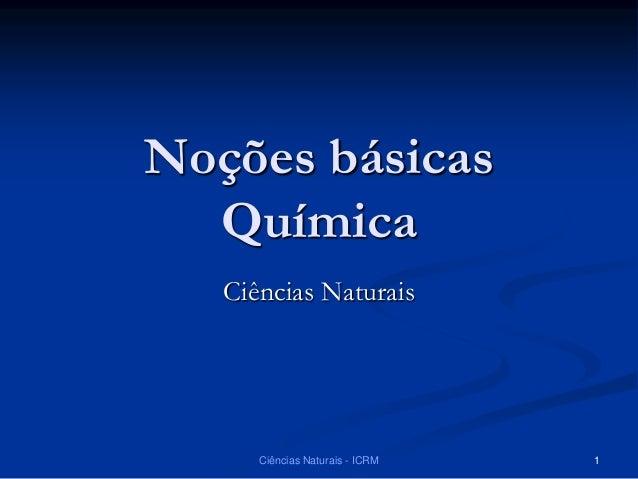 Noções básicas Química Ciências Naturais Ciências Naturais - ICRM 1