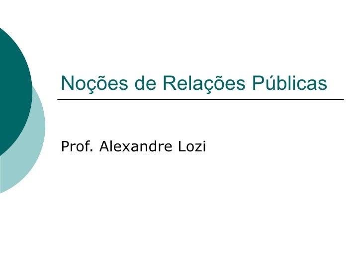 Noções de Relações PúblicasProf. Alexandre Lozi