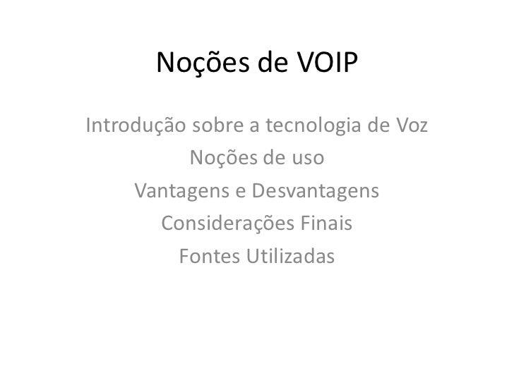 Noções de VOIPIntrodução sobre a tecnologia de Voz           Noções de uso     Vantagens e Desvantagens        Consideraçõ...