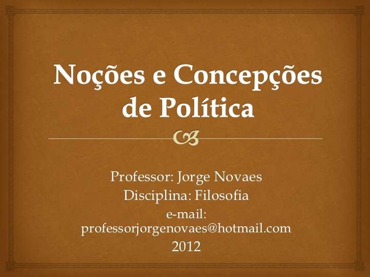Professor: Jorge Novaes      Disciplina: Filosofia              e-mail:professorjorgenovaes@hotmail.com             2012