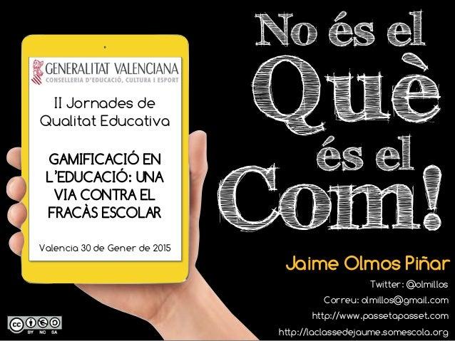 Què No és el Jaime Olmos Piñar Twitter: @olmillos Correu: olmillos@gmail.com http://www.passetapasset.com http://laclassed...