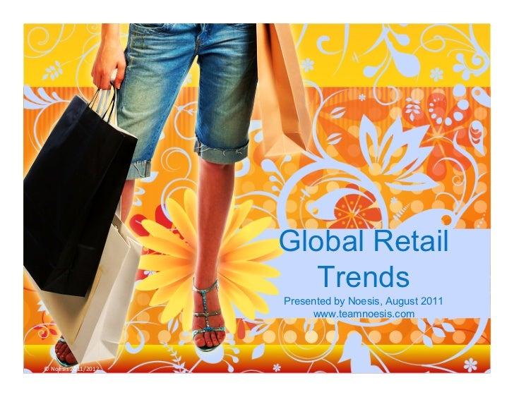 Global Retail                                  Trends                               Presented by Noesis, August 2011      ...