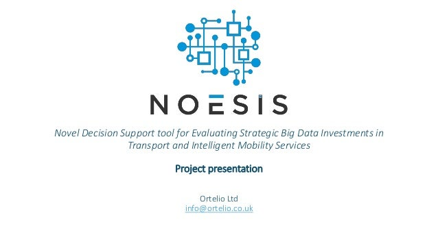 Ortelio Ltd info@ortelio.co.uk Novel Decision Support tool for Evaluating Strategic Big Data Investments in Transport and ...