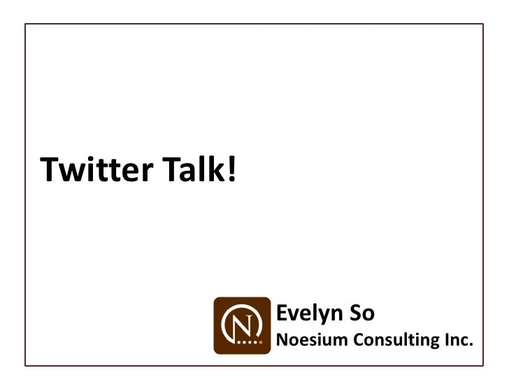 Twitter Talk!                   Evelyn So                 Noesium Consulting Inc.