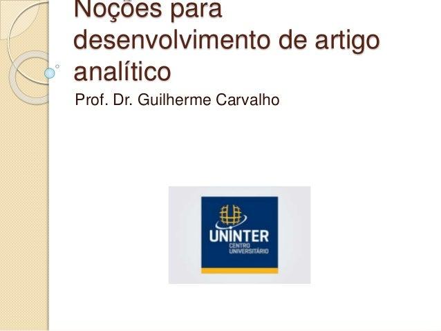 Noções para desenvolvimento de artigo analítico Prof. Dr. Guilherme Carvalho