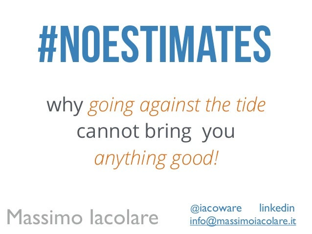 #noestimates why going against the tide cannot bring you anything good! info@massimoiacolare.it @iacoware Massimo Iacolare...