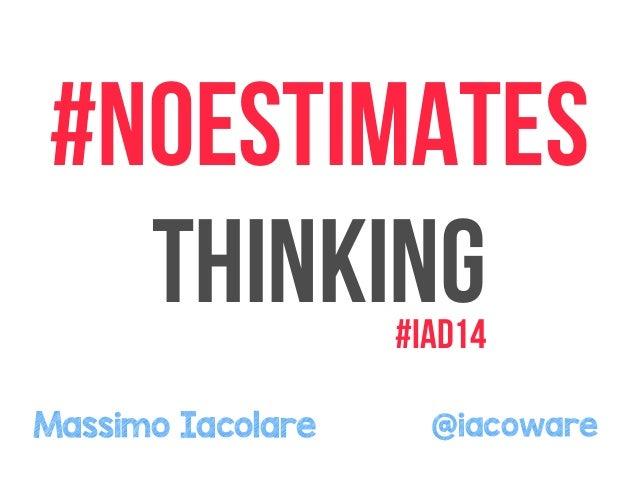 #NOESTIMATES  thinking  #iad14  Massimo Iacolare @iacoware