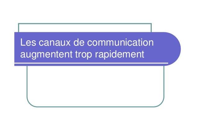 Les canaux de communication augmentent trop rapidement