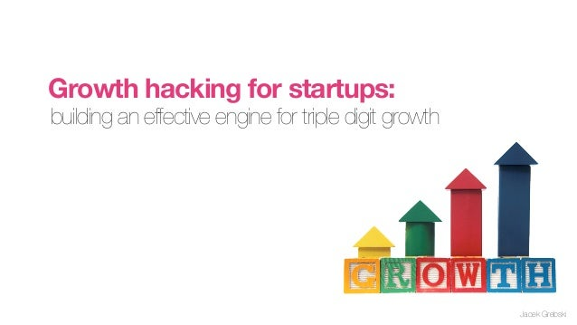Growth hacking for startups:building an effective engine for triple digit growth                                          ...