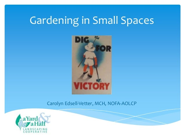 Gardening in Small Spaces Carolyn Edsell-Vetter, MCH, NOFA-AOLCP