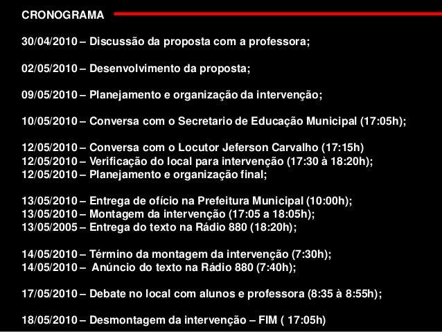 CRONOGRAMA 30/04/2010 – Discussão da proposta com a professora; 02/05/2010 – Desenvolvimento da proposta; 09/05/2010 – Pla...