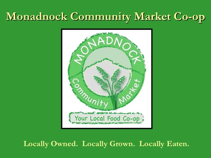Monadnock Community Market Co-op Locally Owned.  Locally Grown.  Locally Eaten.