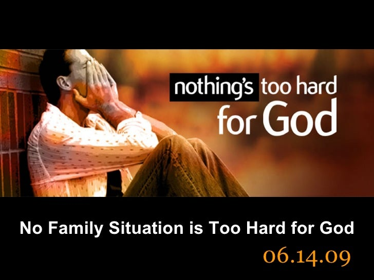 No Family Situation is Too Hard for God 06.14.09