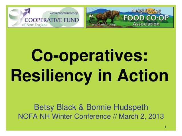 Co-operatives:Resiliency in Action    Betsy Black & Bonnie HudspethNOFA NH Winter Conference // March 2, 2013             ...