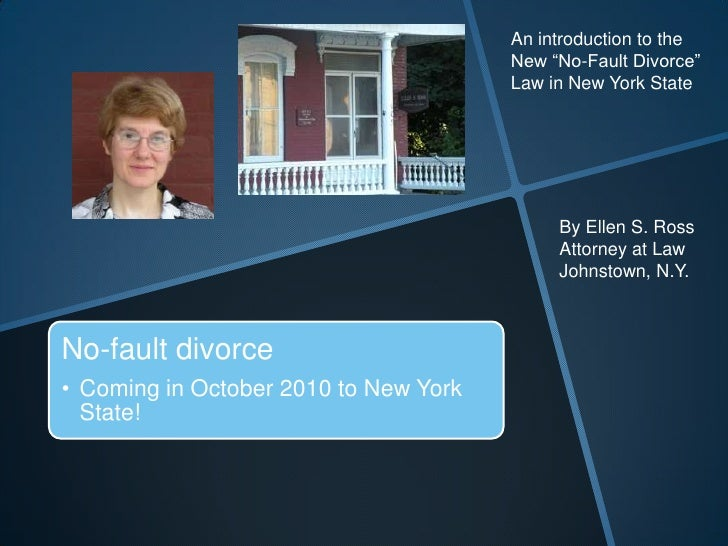 """An introduction to the<br />New """"No-Fault Divorce"""" Law in New York State<br />By Ellen S. Ross<br />Attorney at Law<br />J..."""